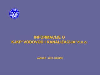 """INFORMACIJE O  KJKP""""VODOVOD I KANALIZACIJA""""d.o.o."""