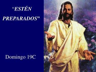 """"""" ESTÉN        PREPARADOS """" Domingo 19C"""