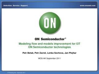 Modeling flow and models improvement for I3T                       ON Semiconductor technologies  Petr Betak, Petr Zavre