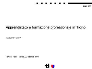 Apprendistato e formazione professionale in Ticino (fonti: UFFT e DFP)