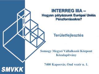 INTERREG IIIA – Hogyan pályázzunk Európai Uniós Pénzforrásokra? Területfejlesztés