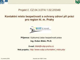 Příjemce:  Výzkumný ústav bezpečnosti práce Ing. Evžen Bílek, Ph.D. E-mail: bilek@vubp-praha.cz