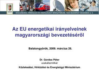Az EU energetikai irányelveinek magyarországi bevezetéséről Balatongyörök, 2009. március 26.