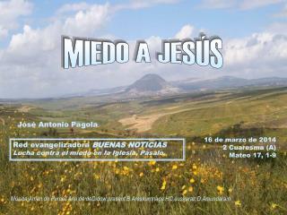 16 de marzo de 2014 2 Cuaresma (A) Mateo 17, 1-9
