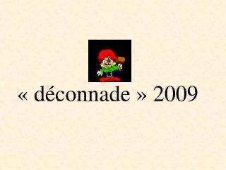 «déconnade» 2009