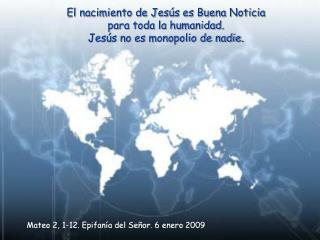 El nacimiento de Jesús es Buena Noticia para toda la humanidad. Jesús no es monopolio de nadie.