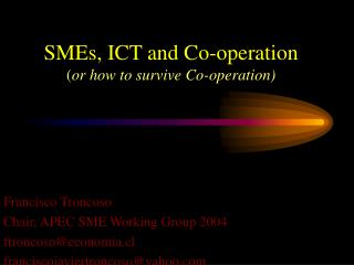 SMEs, ICT and Co-operation ( or how to survive Co-operation)