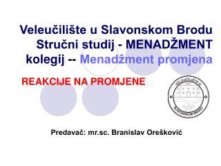 Veleučilište u Slavonskom Brodu Stručni studij - MENADŽMENT kolegij  --  Menadžment promjena