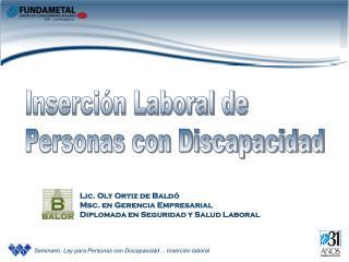 Lic. Oly Ortiz de Baldó Msc. en Gerencia Empresarial Diplomada en Seguridad y Salud Laboral