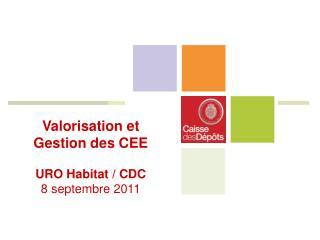 Valorisation et  Gestion des CEE URO Habitat / CDC 8 septembre 2011