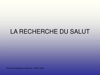 LA RECHERCHE DU SALUT