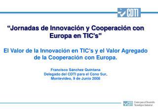 """""""Jornadas de Innovación y Cooperación con Europa en TIC's"""""""