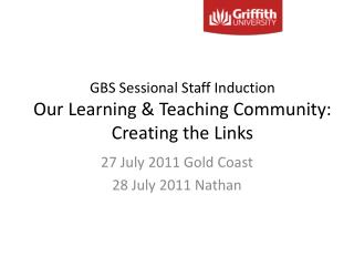 GBS Sessional Staff Induction Our Learning & Teaching Community:  Creating the Links