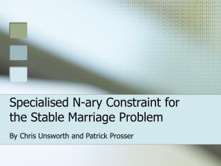 Specialised N-ary Constraint for the Stable Marriage Problem
