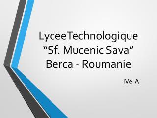"LyceeTechnologique ""Sf.  Mucenic  Sava"" Berca  -  Roumanie"