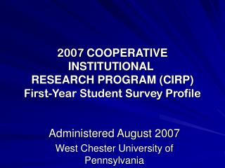 2007  COOPERATIVE INSTITUTIONAL  RESEARCH PROGRAM (CIRP) First-Year Student Survey Profile