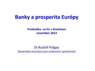 Banky a prosperita Európy Prednáška  na EU v Bratislave november 2013