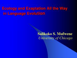 Ecology and Exaptation All the Way  in Language Evolu tion