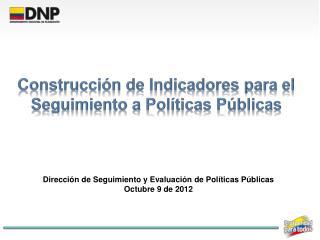 Construcción de Indicadores para el Seguimiento a Políticas Públicas