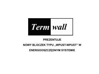 """PREZENTUJE NOWY BLOCZEK TYPU """"WPUST-WPUST"""" W ENERGOOSZCZĘDNYM SYSTEMIE"""
