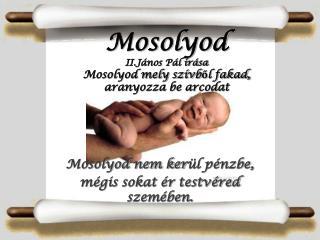 Mosolyod II.János Pál írása Mosolyod mely szívből fakad, aranyozza be arcodat