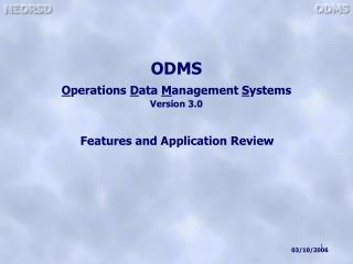 ODMS O perations  D ata  M anagement  S ystems Version 3.0