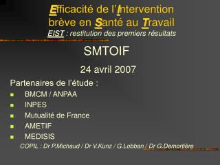 SMTOIF  24 avril 2007 Partenaires de l'étude : BMCM / ANPAA INPES Mutualité de France AMETIF