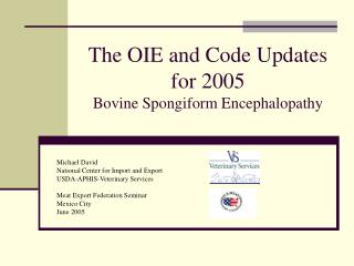 The OIE and Code Updates for 2005 Bovine Spongiform Encephalopathy