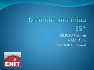 Mémoire matériau S5*