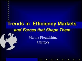 Trends in  Efficiency Markets and Forces that Shape Them
