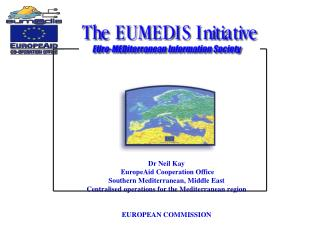 Dr Neil Kay EuropeAid Cooperation Office Southern Mediterranean, Middle East