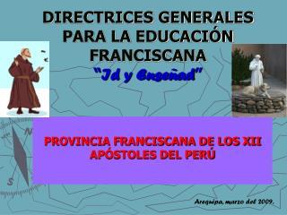 """DIRECTRICES GENERALES PARA LA EDUCACIÓN FRANCISCANA """" Id y Enseñad """""""