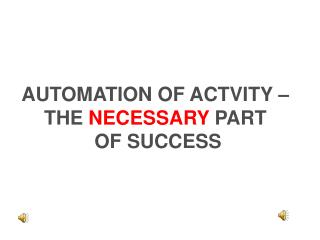 AUTOMATION OF ACTVITY � THE  NECESSARY PART  OF SUCCESS