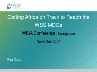 Getting Africa on Track to Reach the WSS MDGs WISA Conference  , Livingstone November 2007