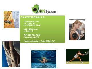 OK SYSTEM Polska S.A.        00-355 Warszawa         ul. Tamka 38         tel.:(022) 556 23 00