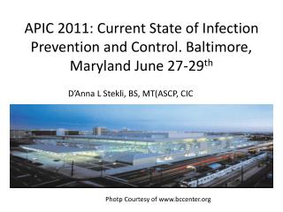 APIC 2011: Current State of Infection Prevention and Control. Baltimore, Maryland June 27-29th