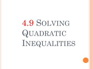4.9  Solving Quadratic Inequalities