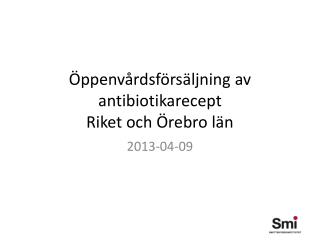 Öppenvårdsförsäljning av antibiotikarecept Riket och Örebro län
