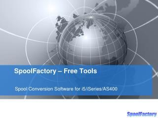SpoolFactory – Free Tools