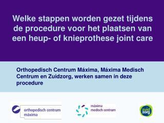 Orthopedisch Centrum Máxima, Máxima Medisch Centrum en Zuidzorg, werken samen in deze procedure