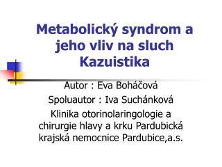 Metabolick� syndrom a jeho vliv na sluch Kazuistika