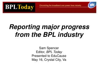 Reporting major progress from the BPL industry