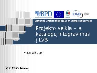 Projekto veikla – e. katalog ų  integravimas  į  LVB