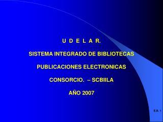 U  D  E  L  A  R. SISTEMA INTEGRADO DE BIBLIOTECAS PUBLICACIONES ELECTRONICAS