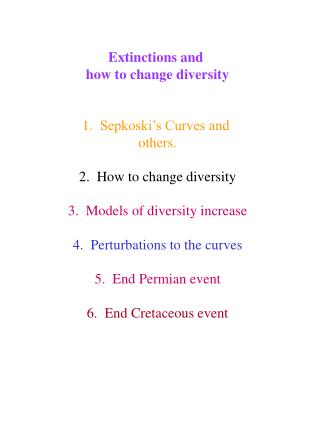 Extinctions and  how to change diversity   1.  Sepkoski s Curves and  others.  2.  How to change diversity  3.  Models o