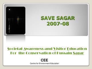 SAVE SAGAR 2007-08