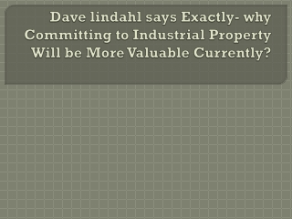 Dave lindahl says Exactly- why Committing to Industrial Prop