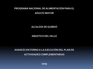 PROGRAMA NACIONAL DE ALIMENTACIÓN PARA EL ADULTO MAYOR ALCALDÍA DE QUIBDÓ ABASTICO DEL VALLE