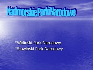 *Woliński Park Narodowy *Słowiński Park Narodowy