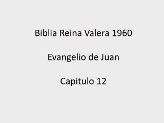 Biblia Reina Valera 1960 Evangelio de Juan Capitulo 12